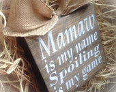 Mamaw Sign , Mamaw Gift , Mother's Day Gift ,Mamaw Is My Name Spoiling Is My Game , Wood Block , Plaque , Mimi Gigi Nana Meme Yaya Oma GG