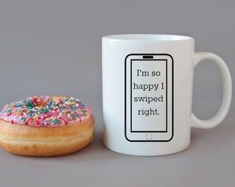 I'm So Happy I Swiped Right - Tinder LOVE  -  DISHWASHER Safe Coffee Mug -  Add Own Text to Personalize