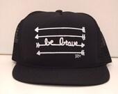 BE BRAVE - MESH Hat Handmade Trucker Hat Snapback Baseball Cap