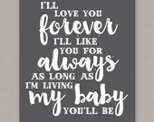 """PRINTABLE 8x10 """"I'll Love You Forever I'll Like You For Always As Long As I'm Living My Baby You'll Be"""" Poster - PDF Digital File"""