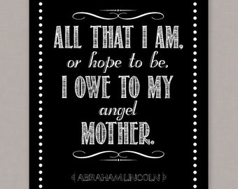 """PRINTABLE 8x10 poster """"All that I am, or hope to be, I owe to my Angel Mother"""" Abraham Lincoln quote - PDF digital file"""