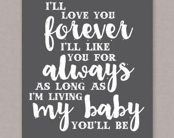 "PRINTABLE 8x10 ""I'll Love You Forever I'll Like You For Always As Long As I'm Living My Baby You'll Be"" Poster - PDF Digital File"