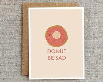 Funny Encouragement Card, Sympathy Card, Get Well Soon Card, Donut Card, Friendship Card, Sad Card, Card for Friend, Breakup Card