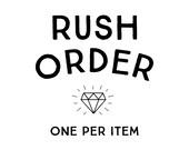 rush order // 1-2 weeks processing // add 1 per item