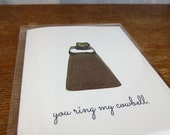 You Ring My Cowbell Card  / Humorous Greeting Card / Sleeved A2 Size with Envelope