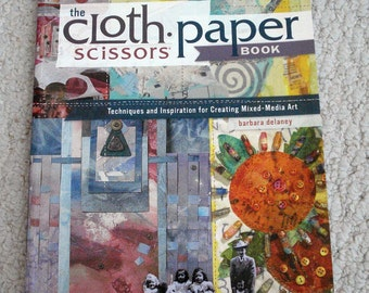 The Cloth Paper Scissors Book, Techniques and Inspiration for Creating Mixed-Media Art.  Softcover Book