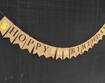 HOPPY 30th BIRTHDAY, Beer Themed Party, 50th BIRTHDAY Burlap Banner, 40th Birthday, 60th Birthday, 21st Birthday