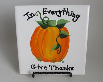 Ceramic Tile Trivet 6 inch - Painted Pumpkin - Decorative Hand-painted Autumn Spoon Rest - In Everything Give Thanks - Fall Kitchen Decor