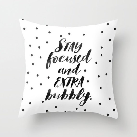 Stay Focused And Extra Bubbly Funny Quote Throw Pillow Cover Gifts For Her Gifts For Best Friends Home Decor Positive Quote