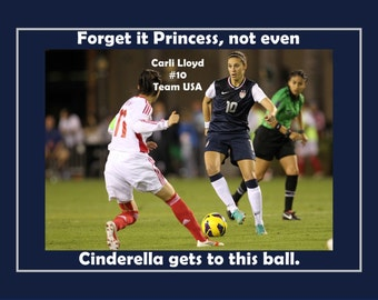 "Soccer Poster Carli Lloyd Olympian Photo Quote Wall Art 5x7""- 11x14"" Forget It Princess Not Even Cinderella Get To This Ball -Free USA Ship"