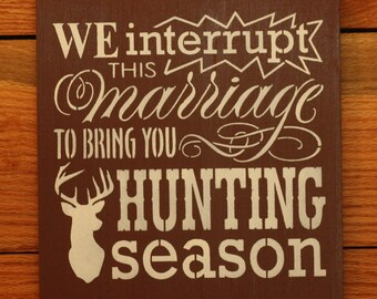 We Interrupt This Marriage Hunting Season sign
