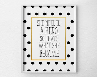 She Needed A Hero, Motivational Quote, Motivational Poster, Inspirational Quote, Black and Gold Decor, Girls Bedroom Decor, 0403