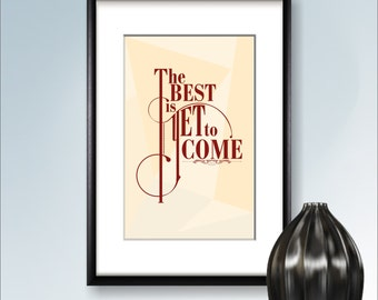 The Best is Yet to Come POSTER Art Print, Wall Decor Inspiring Art, College Apartment Decor, Home Decor, Poster Quote Print