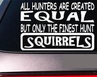 "Squirrels All Hunters Equal 6"" Sticker *E596* Squirrel Dog Box Live Trap Feeder"