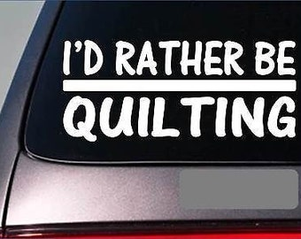 I'D Rather Be Quilting *H743* 8 Inch Sticker Decal Quilt Pattern Table