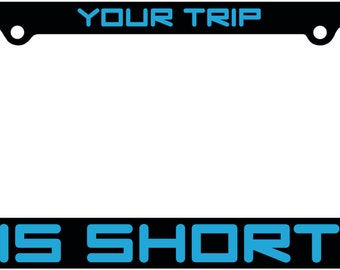 Phish License Plate Frame; Your Trip is Short
