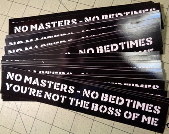 Vinyl Bumper Sticker - No Masters No Bedtimes You're Not The Boss Of Me