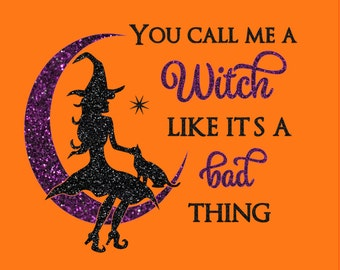 Halloween Shirt - You Call Me a Witch Like it's a Bad Thing Glitter Women's Halloween Witch Shirt