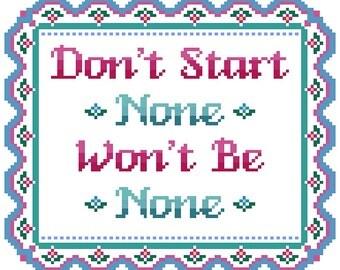 """PATTERN: Cross Stitch """"Don't Start None Won't Be None"""" PATTERN *PDF* File"""