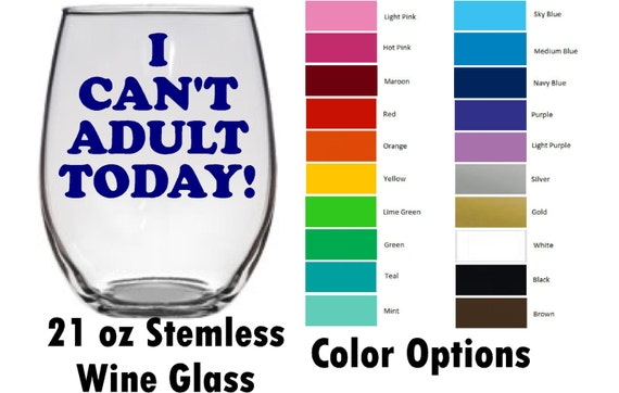 Sale i can t adult today funny wine glass cute