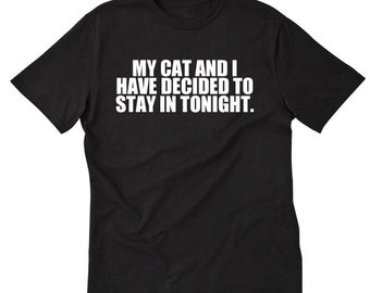 My Cat And I Have Decided To Stay In Tonight T-shirt Tees For Cat Lovers Tee Shirt