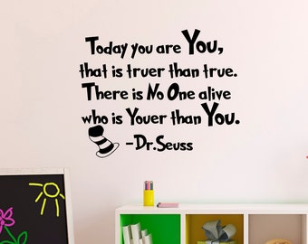 Wall Decal Dr Seuss Quotes Today You Are You That Is Truer Than True Kids Room Playroom Classroom Decor Nursery Wall Art Dr Seuss Gift Q175