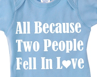 All Because Two People Fell In Love. Super cute baby onesie. Infant onesie.