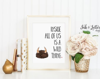 Inside All of Us is a Wild Thing - Where the Wild Things Are - Nursery Decor - Instant Download - Digital Printable 8x10