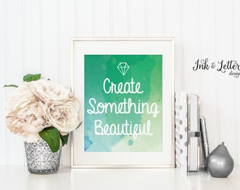 Inspirational Wall Decor - Create Something Beautiful - Watercolor Print - Instant Download - Digital Printable 8x10 - Green Wall Decor