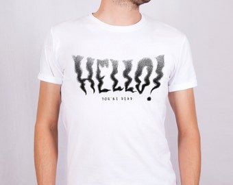 "T-shirt ""Hello, you're dead!"" 02 ""/ man-men / white-white / cotton t shirt 01"