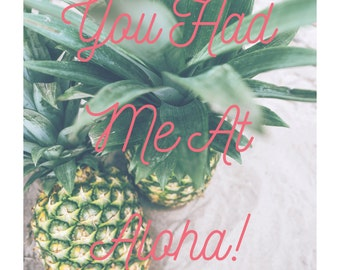 You Had Me At Aloha! Print