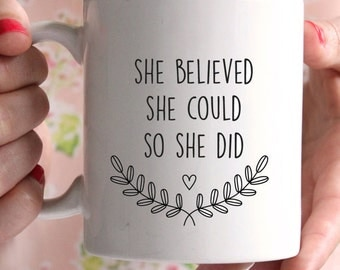 She believed she could so she did coffee mug, perfect for any woman who believes she can and does