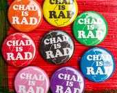 Chad is Rad One Inch Pinback Button