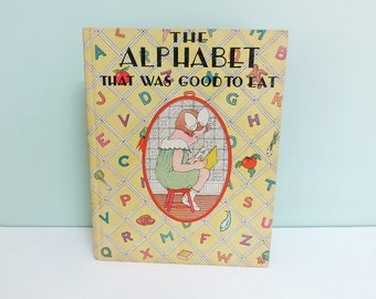 The Alphabet That Was Good To Eat, a 1932 First Edition Children's Story Book by Louise Price Bell, Illustrations by Dorothy Whidden