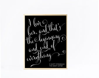 The Great Gatsby Quote, I love her, and that's the beginning and end of everything, Wedding Print, Love Print, Instant Download