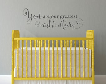 You are our greatest adventure Decal - Nursery Wall Decal - Children Wall Decals - Large