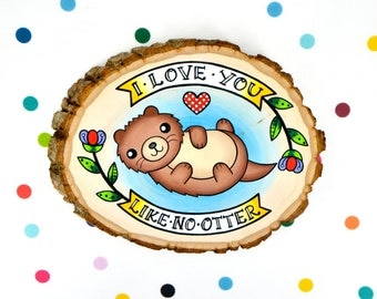 i love you like no otter / original otter painting on wood slice / quirky cute pun / home decor