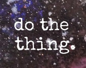 "space art print // ""do the thing."""