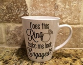 "Future Bride to Be VINYL 12oz Coffee Mug ""Does This Ring Make Me Look Engaged?"" Fiance, Bachelorette, Wedding Gift (Made to Order)"