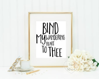 Printable art frameable wall decor. Bind my wandering heart to thee. Come thou font