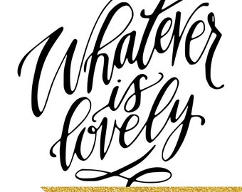 INSTANT DOWNLOAD - Whatever Is Lovely - 8x10 Hand Lettered Art by Mandy England