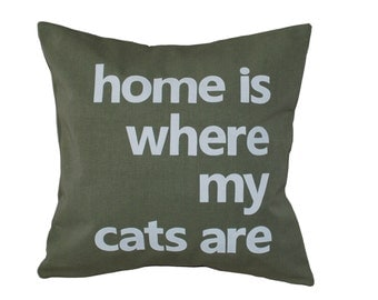 "Olive Green 18""x18""  'Home is where my cats are'  Pillow COVER"