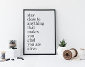 Stay close to anything that makes you glad you are alive - Typography Quote - Home Decor Art Print