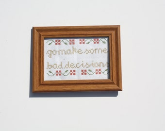 Go Make Some Bad Decisions subversive cross stitch