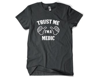 Medic Shirt-Trust Me I'm A Medic Gift for Him or Her Men Womens T Shirt