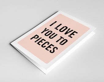 I Love You Card - I Love You To Pieces - Valentine's Day - Anniversary - Birthday Card