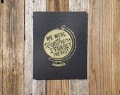 Globe art / We Were Together, I Forget the Rest gold on black print