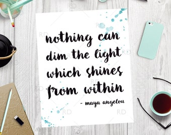 Nothing can dim the light which shines from within - PRINTABLE / Wall art / Inspirational print art / Quote print / Maya Angelou Quote Art