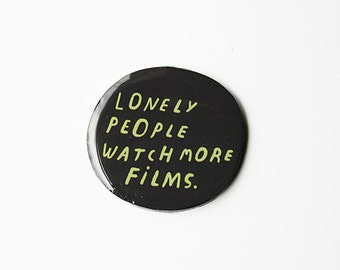 lonely people watch more films brooch
