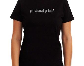 Got Classical Guitar? Women T-Shirt